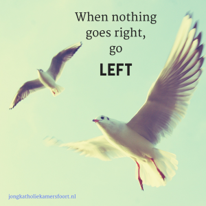 Quote: When nothing goes right, go left.